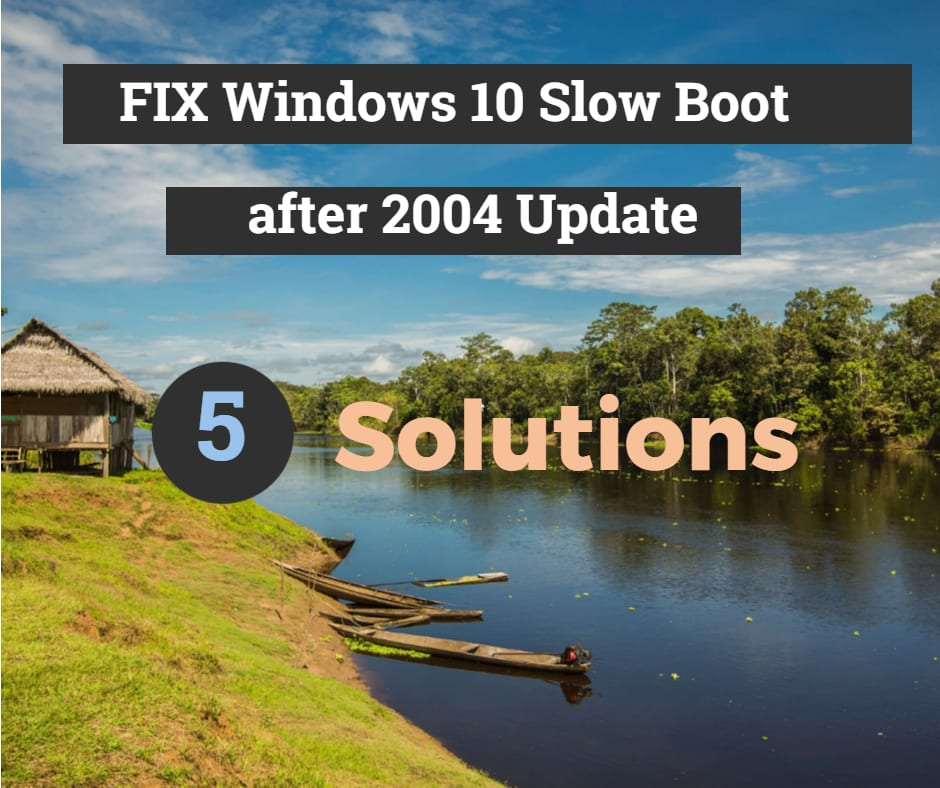 Fix Windows 10 Slow Boot after Update 2004 - Some Solutions
